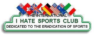 The international I Hate Sports Club!