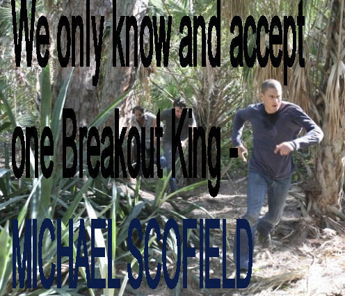 We only know and accept one Breakout King - MICHAEL SCOFIELD