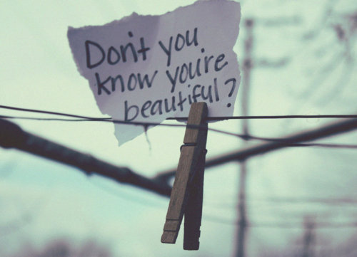 Don't आप know you're beautiful?