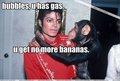 U AND UR BANANAS!!LMAO!!XD♥♥ - michael-jackson photo