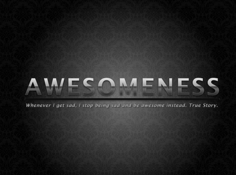 Don't be sad, be awesome!