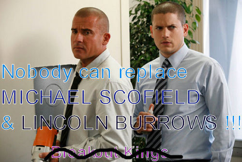 Nobody can replace MICHAEL SCOFIELD !!!Get Lost Breakout Kings
