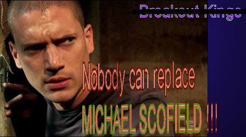 Prison Break Cast wallpaper containing anime entitled Nobody can replace MICHAEL SCOFIELD !!! Get lost Breakout Kings