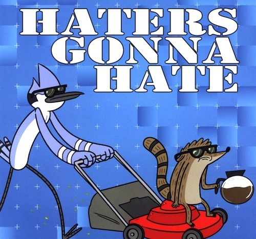 haterz guna hate (regular show)