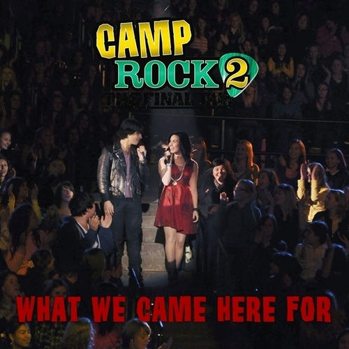 """""""Camp Rock 2: The Final Jam"""" cast - What We Came Here For [My FanMade Single Cover]"""