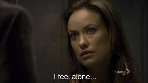 """I feel alone..."" - Thirteen"
