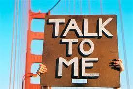 TALK TO ME!!!