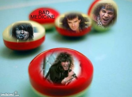 Bad Medicine is What I Need