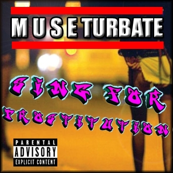 Museturbate - Sing for Prostitution