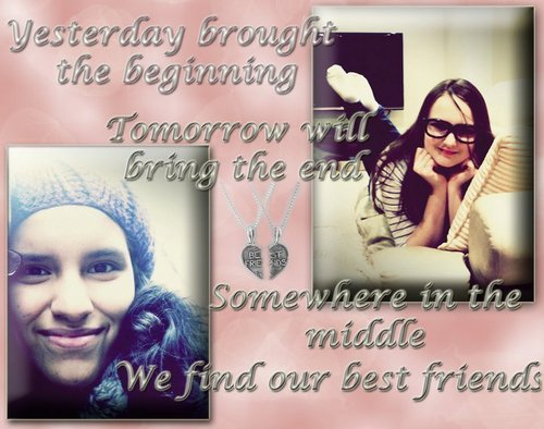 Best Friends r 4ever and we will all find them :D <3