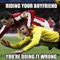 Riding your boyfriend. You are doing it wrong