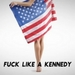 Fuck Like A Kennedy