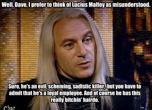 I prefer to think of Lucius as 'misunderstood'