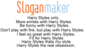 Flirty/Cheeky Harry (Slogan Maker) Ur Smile Lights Up The Whole Room & My jantung 100% Real :) x