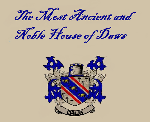 the Most Ancient and Noble House of Daws
