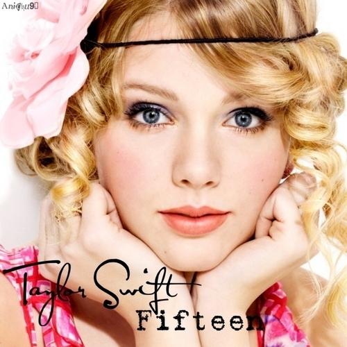 Taylor 迅速, 斯威夫特 - Fifteen [My FanMade Single Cover]