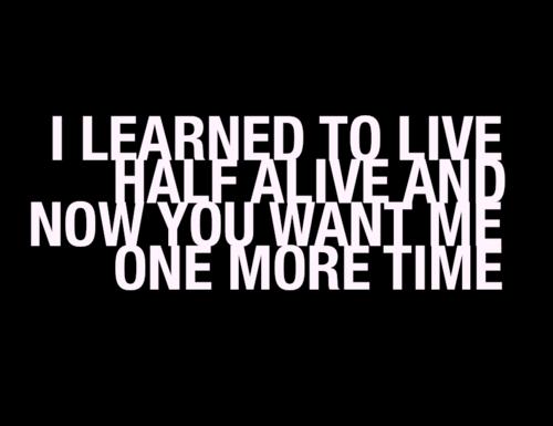 I learns to live...