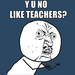 y u no like teachers? - debate icon