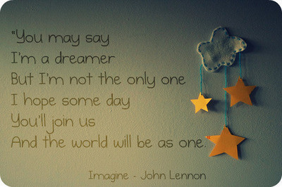 """""""You say im a dreamer,but im not the only one"""""""