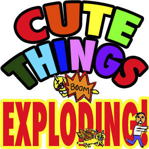 Cute Things Exploding Sign