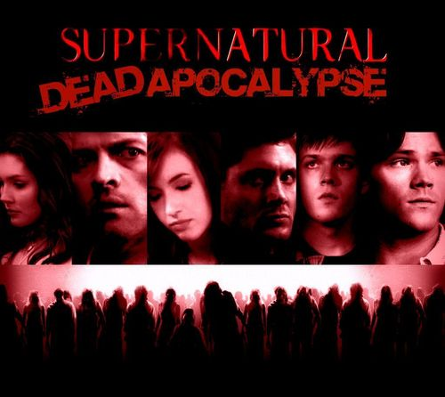 SUPERNATURAL: DEAD APOCOLYPSE (based on my fanfiction)