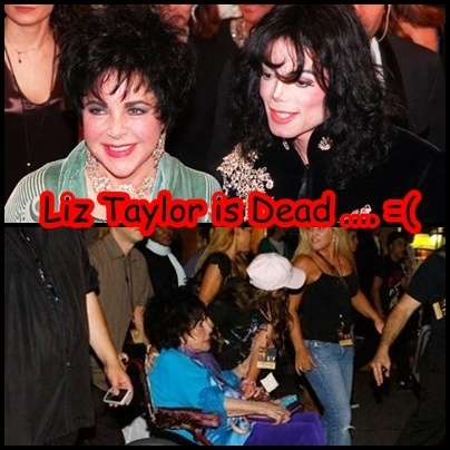 Liz Taylor is Dead .. thats really sad