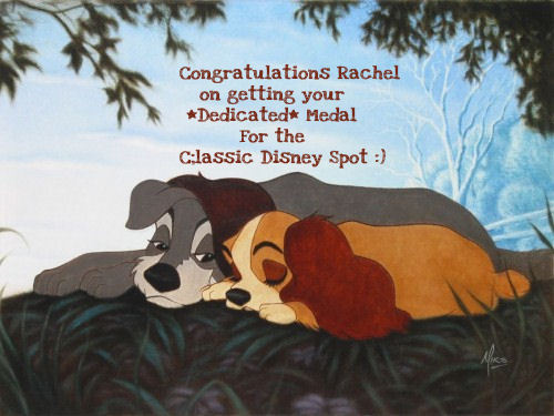 Congratulations Rachel on getting your *Dedicated* Medal for Classic Disney :)