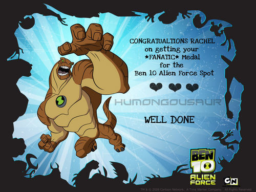CONGRATULATIONS RACHEL on getting your *FANATIC* Medal for the Ben 10 Alien Force Spot