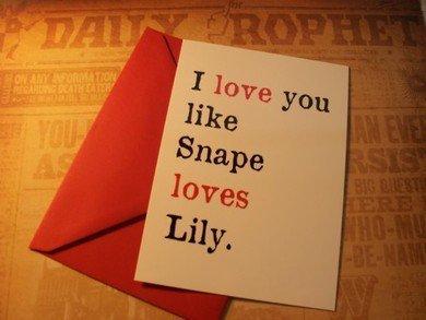 I love u like Snape loves Lily.