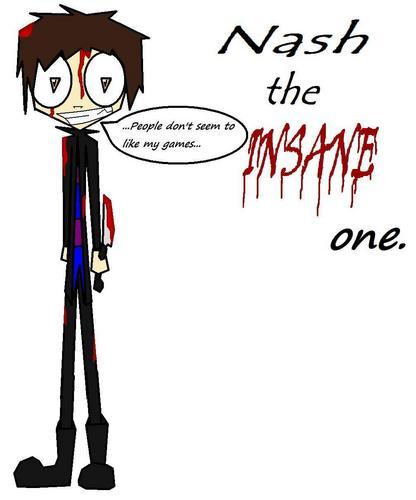 Nash - The Insane one