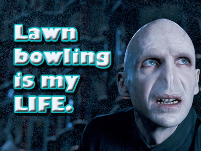 Lord Voldemort Loves Lawn Bowling