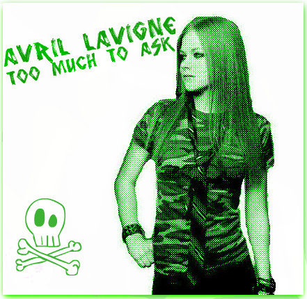 Avril Lavigne - Too Much To Ask [FanMade]