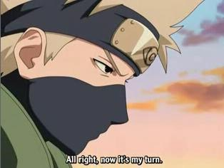 kakashi ,, Alright, now it's my turn!""