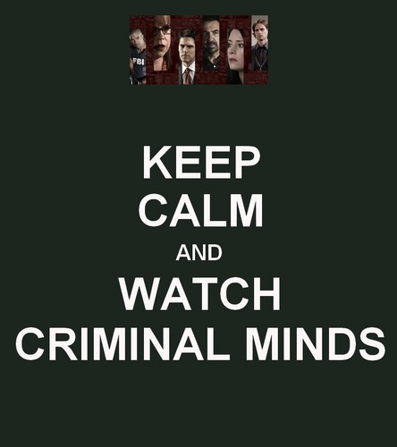 Keep Calm and Watch Criminal Minds