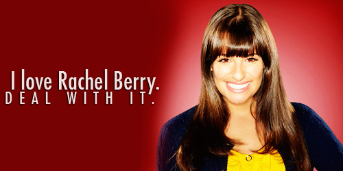 I love Rachel Berry. Deal with it.