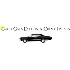 Only good girls do it the Chevy impala