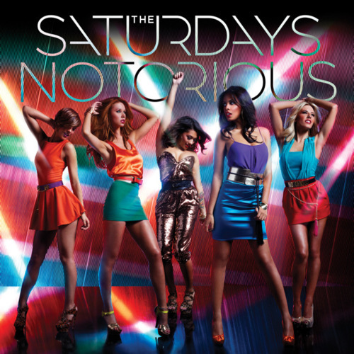 The Saturdays New Single Notorious!! 100% Real ♥