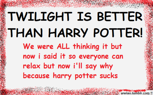 Is this what twihards do during HP vs Twilight rants?