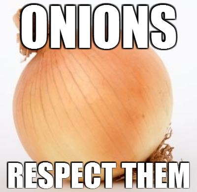 Onions: Respect them