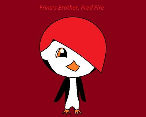 Frina's Brother, Fred Fire! ;-)