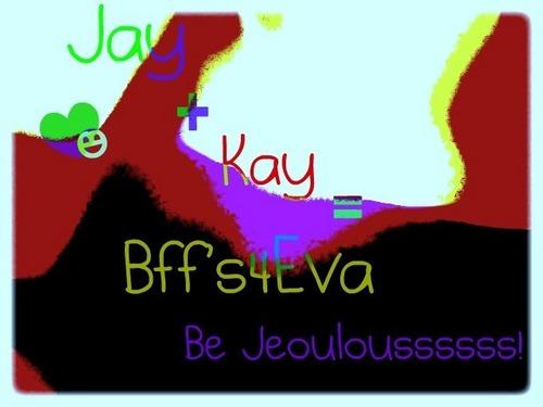 Jay+Kay=Bestest4Eva(: