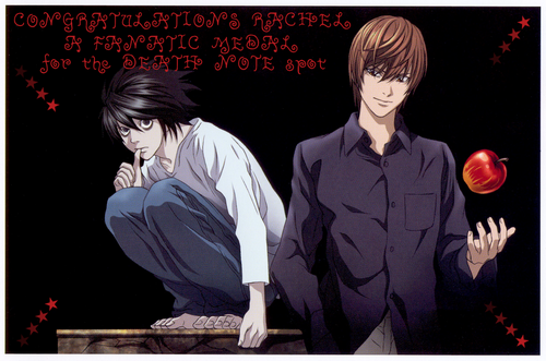 Well Done Rachel .. A FANATIC MEDAL for DEATH NOTE Spot :)