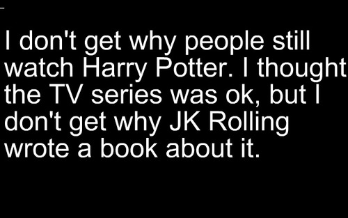 I don't get why people still watch Harry Potter