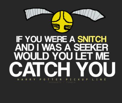 If te were a snitch...