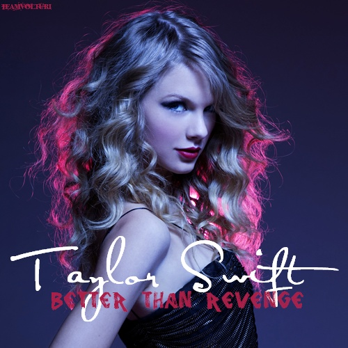 Taylor rápido, swift - Better Than Revenge
