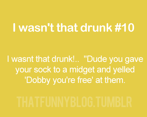 I wasn't that drunk!!!