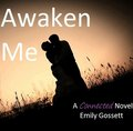 Contest enteries for a finished contest - awaken-me-by-emily-gossett photo