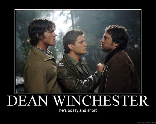 Dean is bossy and short : )