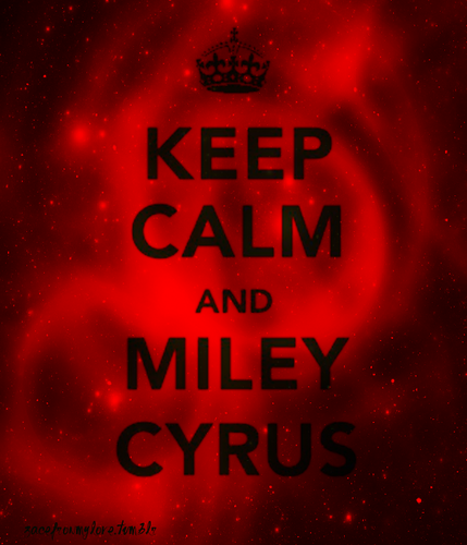 Keep Calm and Miley Cyrus