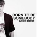 Justin was born to be somebody.